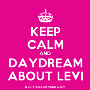 KeepCalmStudio.com-[Crown]-Keep-Calm-And-Daydream-About-Levi